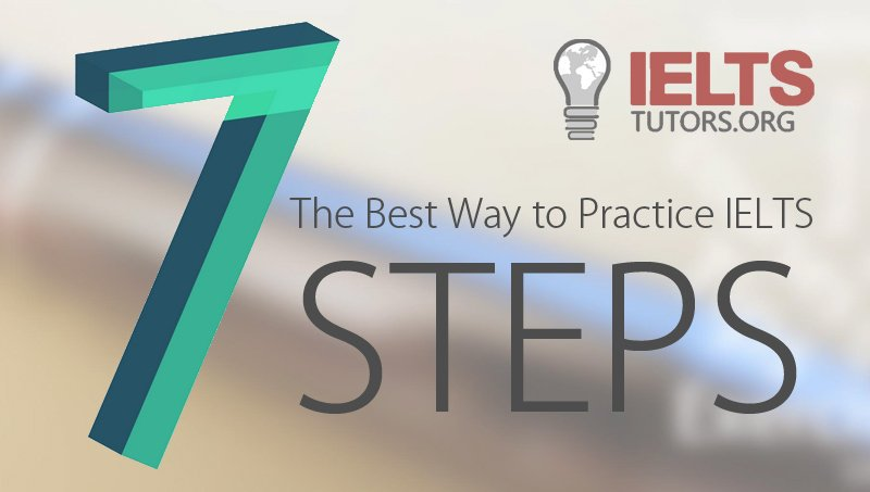 The Best Way to Practice IELTS in 7 Steps